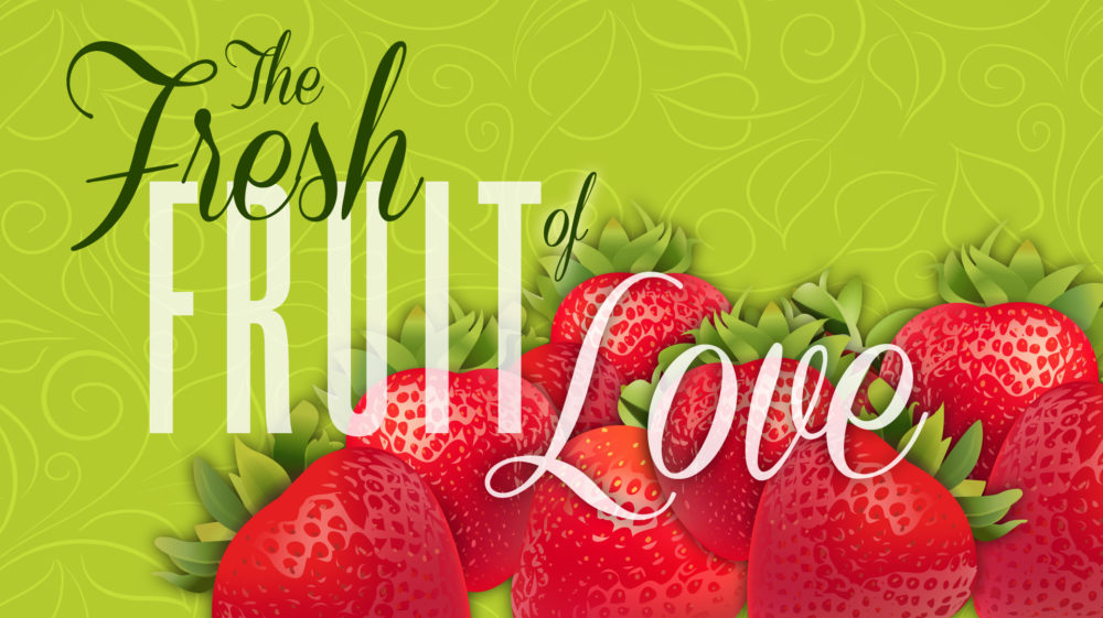 The Fresh Fruit Of Love