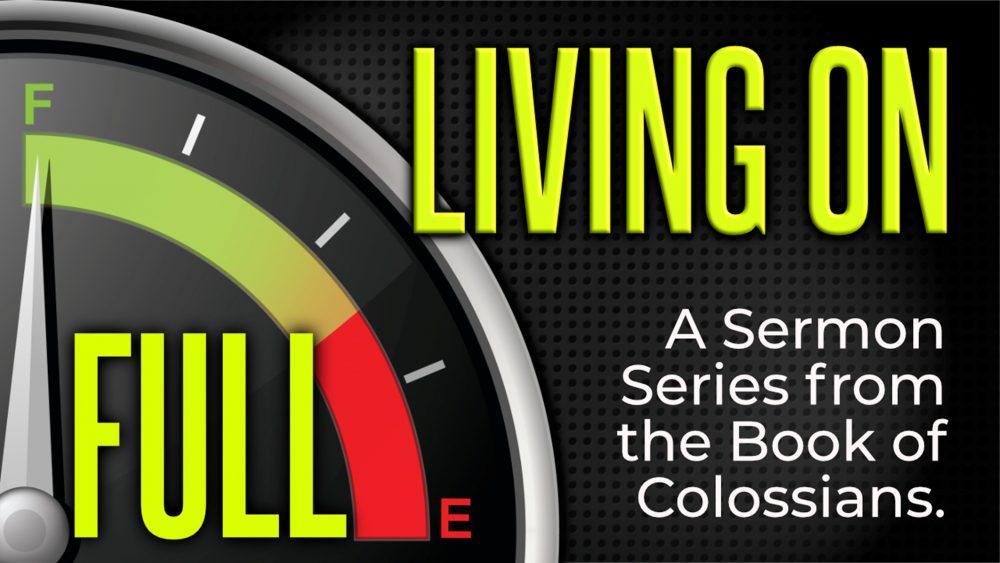LIVING ON FULL: Colossians Sermon Series